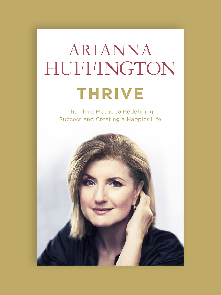 Thrive: The Third Metric to Redefining Success and Creating a Life of Well-Being, Wisdom, and Wonder, by Arianna Huffington This is the book that transformed my sleep habits -- which I've come to realize have a huge effect on my overall happiness all day long. Huffington shares her own medical and emotional crisis that sent her on a mission to change her life in pretty amazing ways. If the woman behind The Huffington Post can make time for sleep, relaxation, and unplugging, I think it's safe to say that we can too!