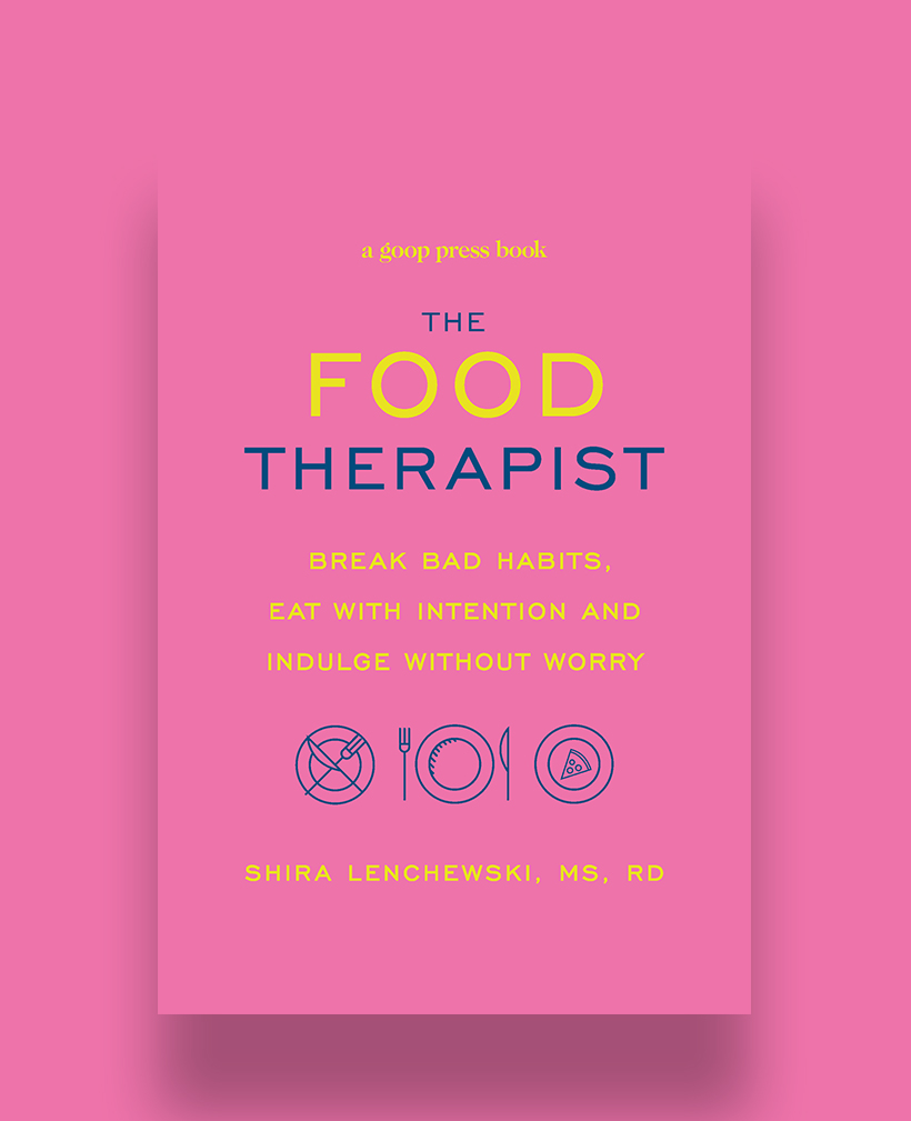 The Food Therapist: Break Bad Habits, Eat With Intention, and Indulge Without Worry, by Shira Lenchewski