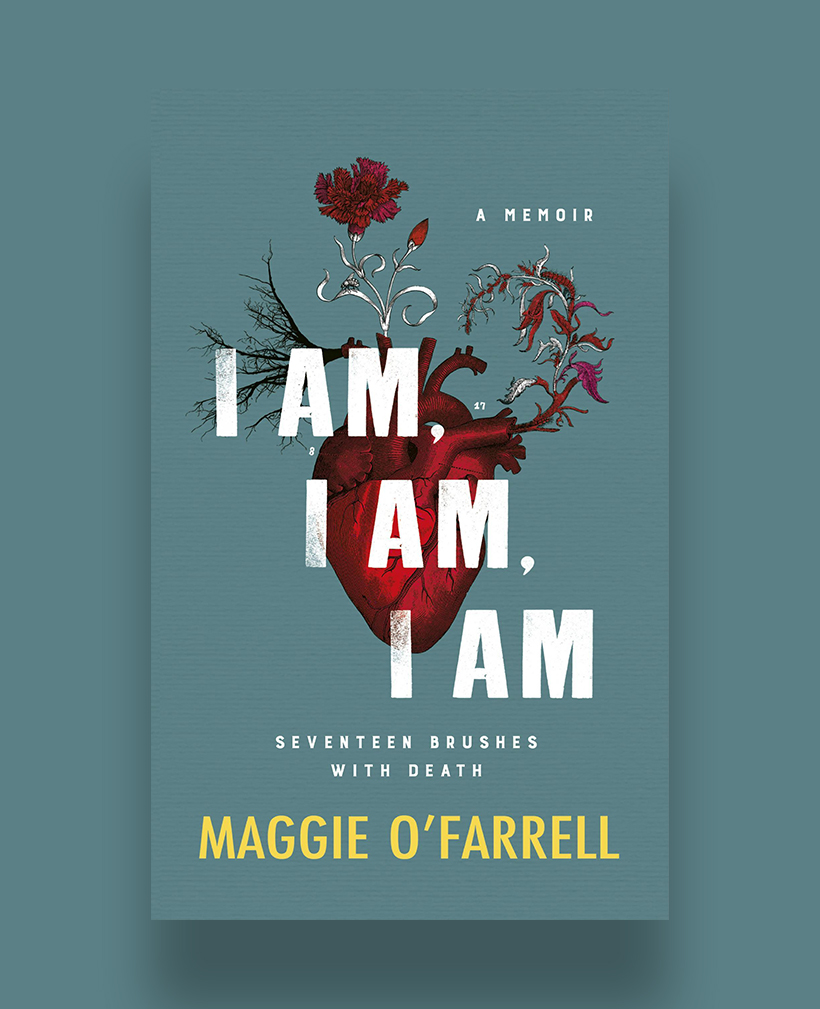 I Am, I Am, I Am: Seventeen Brushes with Death, by Maggie O'Farrell