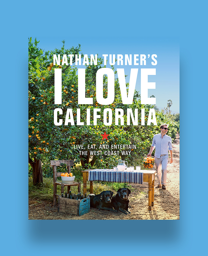 I Love California: Live, Eat, and Entertain the West Coast Way, by Nathan Turner