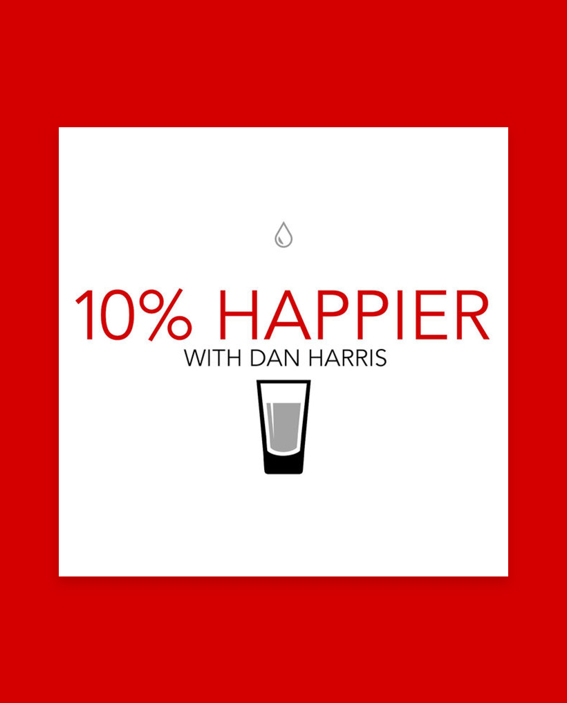 10% Happier with Dan Harris Okay, if you haven't read Harris' book by the same name, I highly recommend picking it up or going back to the beginning to learn about the story that inspired this podcast. It involves a panic attack live on Good Morning America, which sent Harris on a quest for enlightenment. On his podcast, he interviews cool people who bring intention and awareness into their successful lives. essential episode - Arianna Huffington