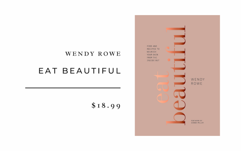 Wendy Rowe Eat Beautiful: : Food and Recipes to Nourish Your Skin from the Inside Out: A Cookbook