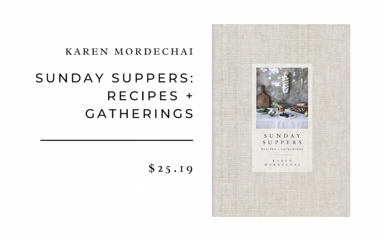Karen Mordechai Sunday Suppers: Recipes + Gatherings: A Cookbook
