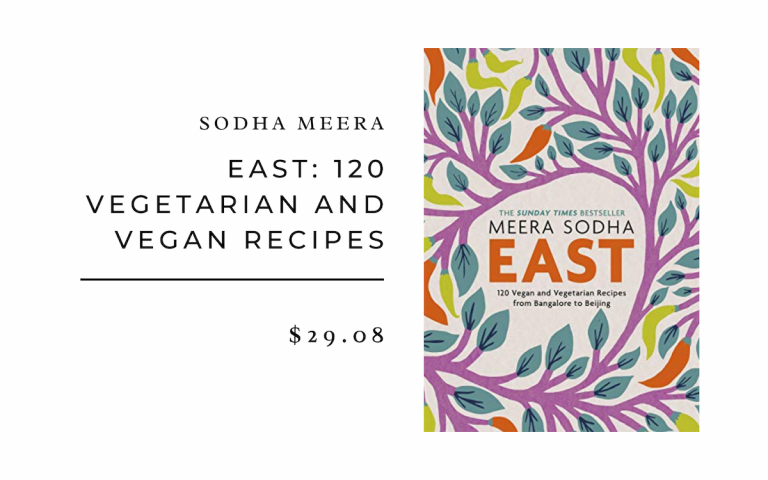 Sodha Meera East: 120 Vegetarian and Vegan recipes from Bangalore to Beijing