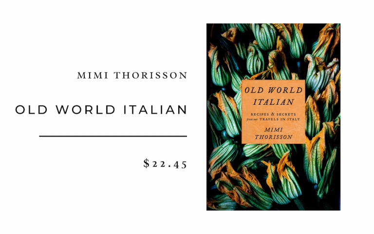 Mimi Thorisson Old World Italian: Recipes and Secrets from Our Travels in Italy