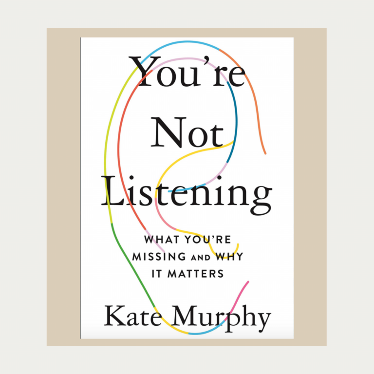 You're Not Listening: What You're Missing and Why It Matters, by Kate Murphy